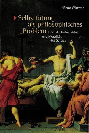 Selbsttötung als philosophisches Problem von Wittwer,  Héctor