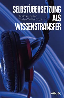 Selbstübersetzung als Wissenstransfer von Keller,  Andreas, Willer,  Stefan
