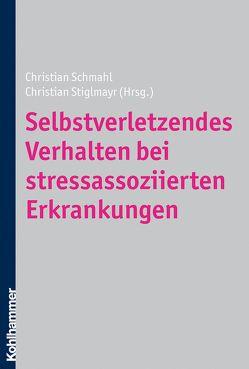 Selbstverletzendes Verhalten bei stressassoziierten Erkrankungen von Schmahl,  Christian, Stiglmayr,  Christian