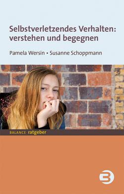 Selbstverletzendes Verhalten: verstehen und begegnen von Schoppmann,  Susanne, Wersin,  Pamela