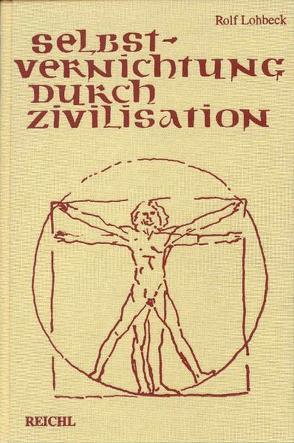 Selbstvernichtung durch Zivilisation von Lohbeck,  Rolf