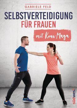 Selbstverteidigung für Frauen mit Krav Maga von Feld,  Gabriele