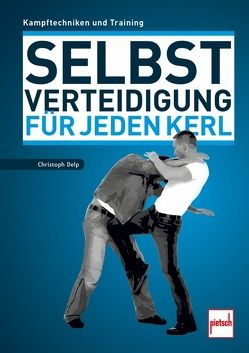 Selbstverteidigung für jeden Kerl von Delp,  Christoph
