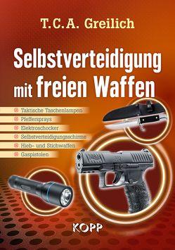 Selbstverteidigung mit freien Waffen von Greilich,  T. C. A.