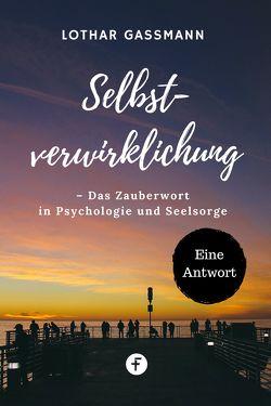 Selbstverwirklichung – Das Zauberwort in Psychologie und Seelsorge von Gassmann,  Lothar