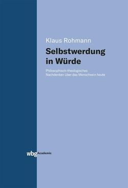 Selbstwerdung in Würde von Rohmann,  Klaus