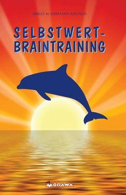 Selbstwert Braintraining von Ehrmann-Ahlfeld,  Birgit