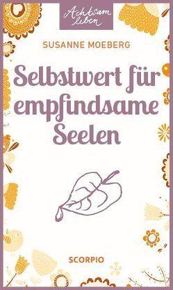 Selbstwert für empfindsame Seelen von Moeberg,  Susanne