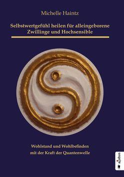 Selbstwertgefühl heilen für alleingeborene Zwillinge und Hochsensible von Haintz,  Michelle