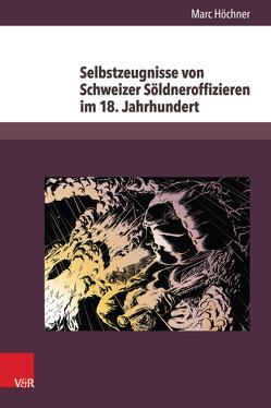 Selbstzeugnisse von Schweizer Söldneroffizieren im 18. Jahrhundert von Höchner,  Marc