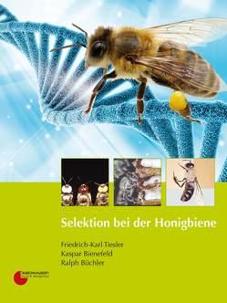 Selektion bei der Honigbiene von Bienefeld,  Kaspar, Büchler,  Ralph, Tiesler,  Friedrich-Karl