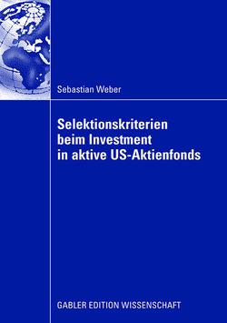 Selektionskriterien beim Investment in aktive US-Aktienfonds von Weber,  Sebastian