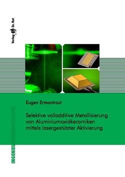 Selektive volladditive Metallisierung von Aluminiumoxidkeramiken mittels lasergestützter Aktivierung von Ermantraut,  Eugen