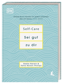 Self-Care Sei gut zu dir von Narain,  Nadia, Phillips,  Katia Narain