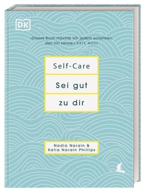 Self-Care Sei gut zu dir von Narain,  Nadia, Phillips,  Katia Narain