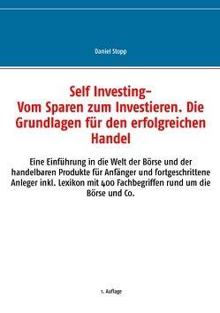 Self Investing: Vom Sparen zum Investieren. Die Grundlagen für den erfolgreichen Handel von Stopp,  Daniel