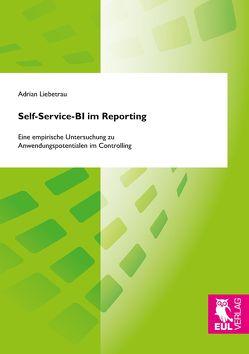 Self-Service-BI im Reporting von Liebetrau,  Adrian