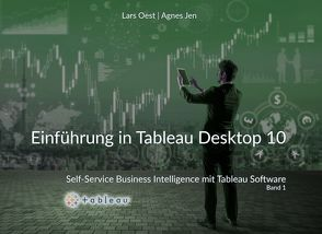Self-Service Business Intelligence mit Tableau – Band1 von Jen,  Agnes, Oest,  Lars