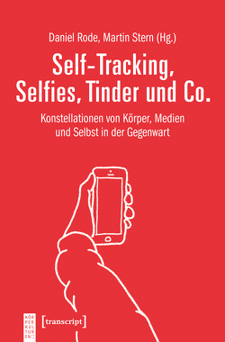 Self-Tracking, Selfies, Tinder und Co. von Rode,  Daniel, Stern,  Martin