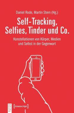Self-Tracking, Selfies, Tinder und Co. von Rode,  Daniel, Stern,  Martin
