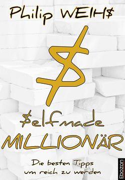 Selfmade Millionär von Weihs,  Philip