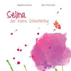 Selina, der kleine Schmetterling. von Seidel,  Marc Philip, Stricker,  Magdalena