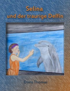 Selina und der traurige Delfin von Thomas,  Doris