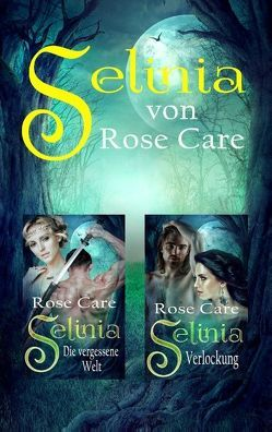 Selinia – Die vergessene Welt / Selinia – Verlockung von Care,  Rose