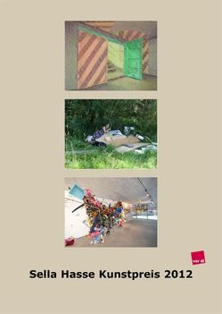 Sella Hasse Kunstpreis 2012 von Broer,  Almut E., Dieckmann,  Martin, Schiff,  Hajo