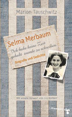 Selma Merbaum – Ich habe keine Zeit gehabt zuende zu schreiben von Berben,  Iris, Tauschwitz,  Marion