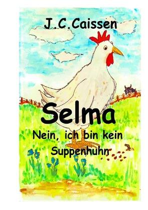 Selma – Nein, ich bin kein Suppenhuhn von Caissen,  J.C.