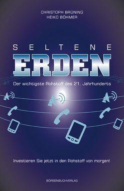 Seltene Erden – Der wichtigste Rohstoff des 21. Jahrhunderts von Böhmer,  Heiko, Brüning,  Christoph