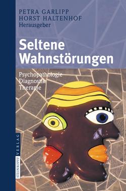 Seltene Wahnstörungen von Garlipp,  Petra, Haltenhof,  Horst