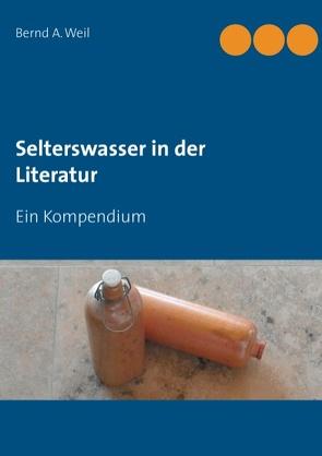 Selterswasser in der Literatur von Weil,  Bernd A.