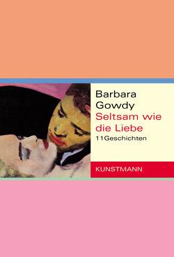 Seltsam wie die Liebe von Becker,  Ulrike, Gowdy,  Barbara, Ruschmeier,  Sigrid, Varrelmann,  Claus