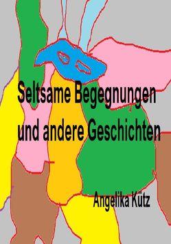 Seltsame Begegnungen und andere Geschichten von Kütz ,  Angelika