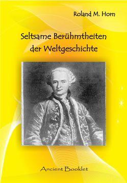 Seltsame Berühmtheiten der Weltgeschichte von Horn,  Roland M
