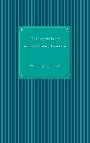 Seltsame Gedichte / Aphorismen von Ferch,  Christian