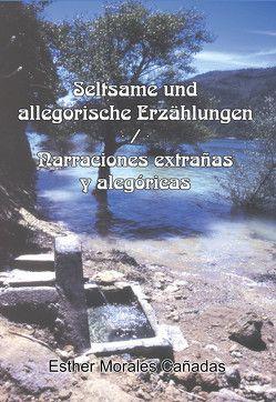 Seltsame und allegorische Erzählungen/ Narraciones extrañas y alegóricas von Morales-Cañadas,  Esther