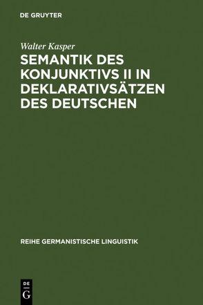 Semantik des Konjunktivs II in Deklarativsätzen des Deutschen von Kasper,  Walter