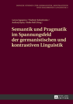 Semantik und Pragmatik im Spannungsfeld der germanistischen und kontrastiven Linguistik von Iagupova,  Larysa, Kaliuscenko,  Vladimir, Katny,  Andrzej