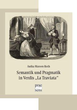 "Semantik und Pragmatik in Verdis ""La Traviata"" von Roth,  Anika Mareen"