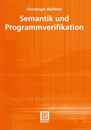 Semantik und Programmverifikation von Walther,  Christoph