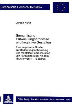 Semantische Entwicklungsprozesse und kognitive Gestalten von Kurtz,  Jürgen