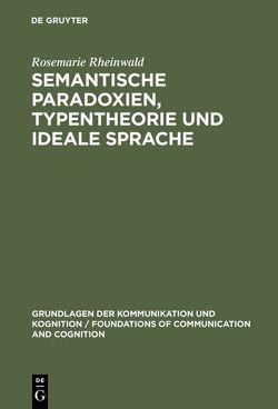 Semantische Paradoxien, Typentheorie und ideale Sprache von Rheinwald,  Rosemarie