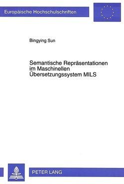 Semantische Repräsentationen im Maschinellen Übersetzungssystem MILS von Sun,  Bingying
