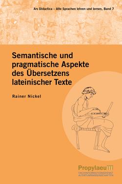 Semantische und pragmatische Aspekte des Übersetzens lateinischer Texte von Nickel,  Rainer