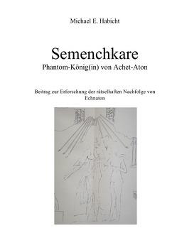 Semenchkare – Phantom-König) von Achet-Aton von Habicht,  Michael E.