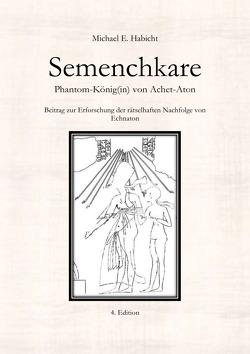 Semenchkare. Phantom-König(in) von Achet-Aton [4. Ed.] von Habicht,  Michael E.