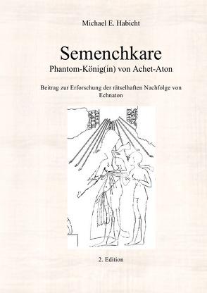 Semenchkare. Phantom-König(in) von Achet-Aton von Habicht,  Michael E.